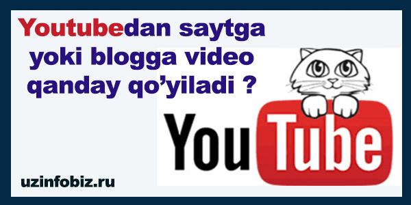 Saytga yoki blogga youtubedan video qanday o'rnatiladi ?