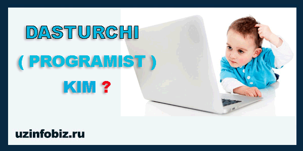 Dasturlash nima va dasturchi kim? Programist kim?